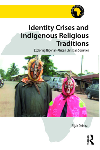 Identity Crises and Indigenous Religious Traditions Exploring Nigerian-African Christian Societies book cover