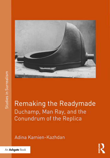 Remaking the Readymade Duchamp, Man Ray, and the Conundrum of the Replica book cover