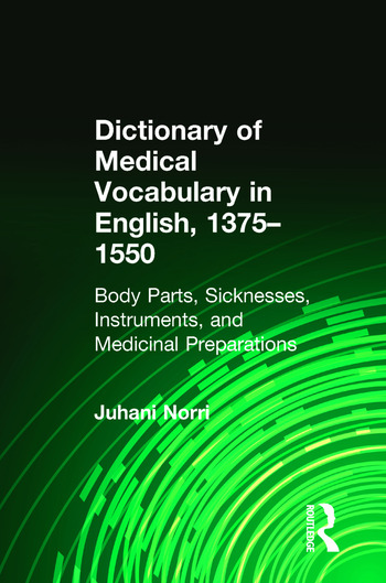 Dictionary of Medical Vocabulary in English, 1375–1550 Body Parts, Sicknesses, Instruments, and Medicinal Preparations book cover