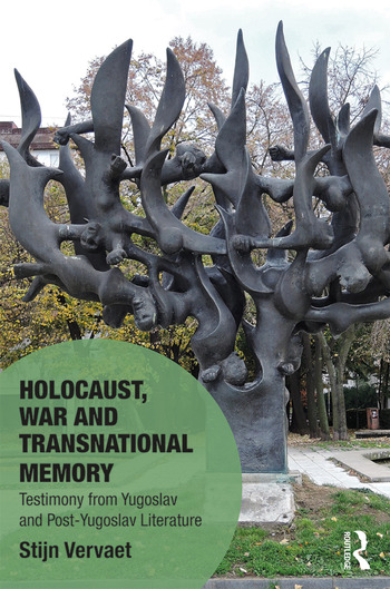 Holocaust, War and Transnational Memory Testimony from Yugoslav and Post-Yugoslav Literature book cover