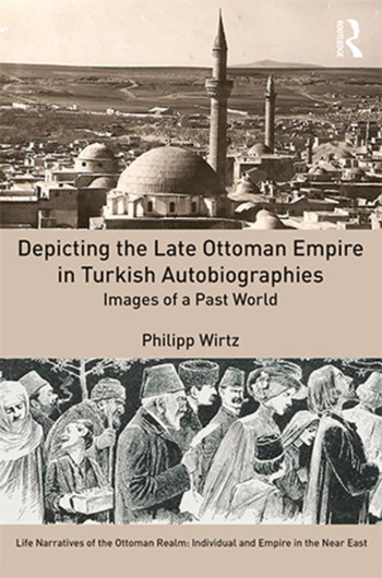 Depicting the Late Ottoman Empire in Turkish Autobiographies Images of a Past World book cover