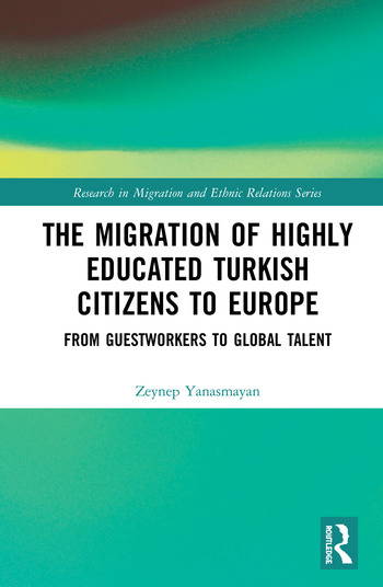 The Migration of Highly Educated Turkish Citizens to Europe From Guestworkers to Global Talent book cover