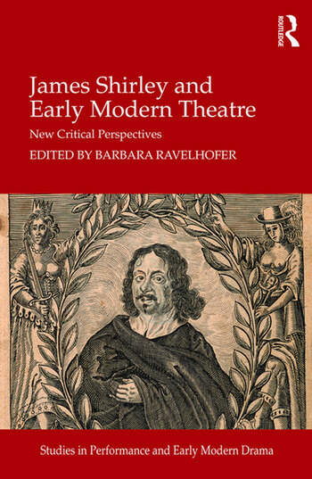 James Shirley and Early Modern Theatre New Critical Perspectives book cover