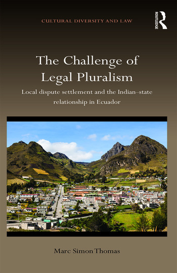 The Challenge of Legal Pluralism Local dispute settlement and the Indian-state relationship in Ecuador book cover