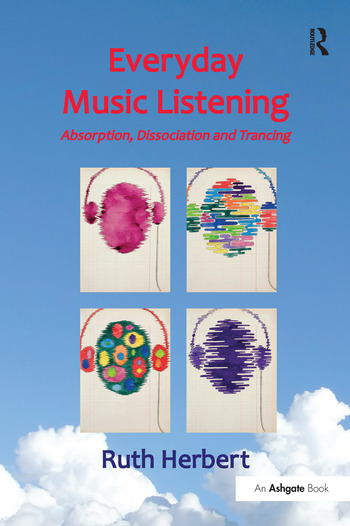 Everyday Music Listening Absorption, Dissociation and Trancing book cover