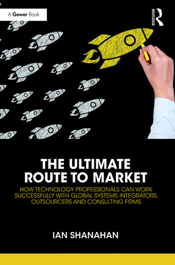 The Ultimate Route to Market How Technology Professionals Can Work Successfully with Global Systems Integrators, Outsourcers and Consulting Firms book cover