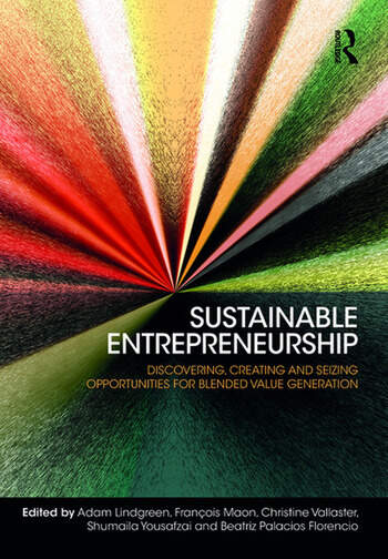 Sustainable Entrepreneurship Discovering, Creating and Seizing Opportunities for Blended Value Generation book cover