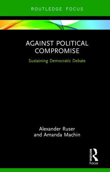Against Political Compromise Sustaining Democratic Debate book cover