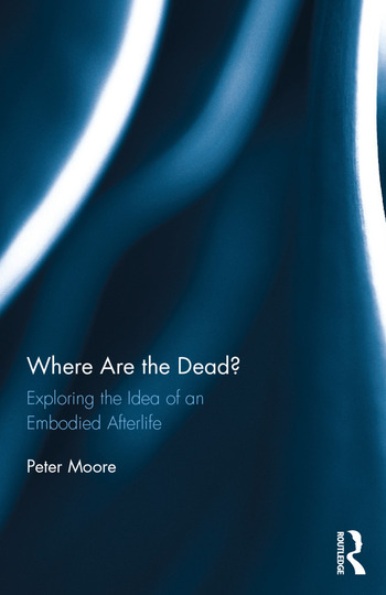 Where are the Dead? Exploring the idea of an embodied afterlife book cover
