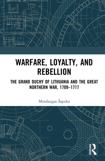 Warfare, Loyalty, and Rebellion The Grand Duchy of Lithuania and the Great Northern War, 1709–1717 book cover