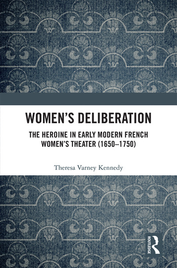 Women's Deliberation: The Heroine in Early Modern French Women's Theater (1650–1750) book cover
