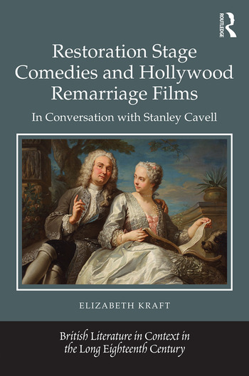 Restoration Stage Comedies and Hollywood Remarriage Films In conversation with Stanley Cavell book cover