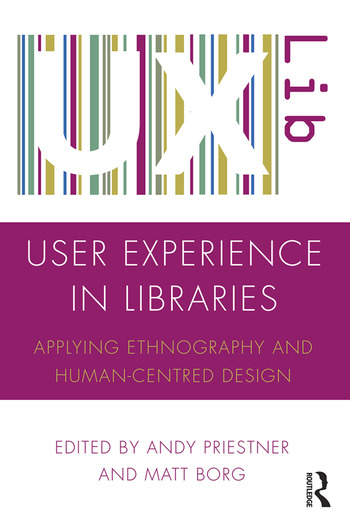 User Experience in Libraries Applying Ethnography and Human-Centred Design book cover