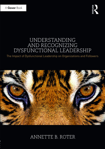 Understanding and Recognizing Dysfunctional Leadership The Impact of Dysfunctional Leadership on Organizations and Followers book cover