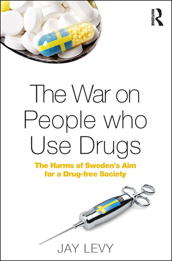 The War on People who Use Drugs The Harms of Sweden's Aim for a Drug-Free Society book cover