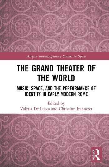 The Grand Theater of the World Music, Space, and the Performance of Identity in Early Modern Rome book cover