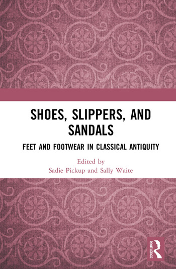 Shoes, Slippers, and Sandals Feet and Footwear in Classical Antiquity book cover