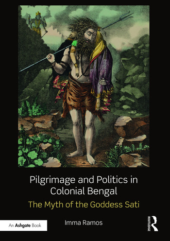 Pilgrimage and Politics in Colonial Bengal The Myth of the Goddess Sati book cover