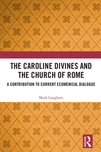 The Caroline Divines and the Church of Rome A Contribution to Current Ecumenical Dialogue book cover