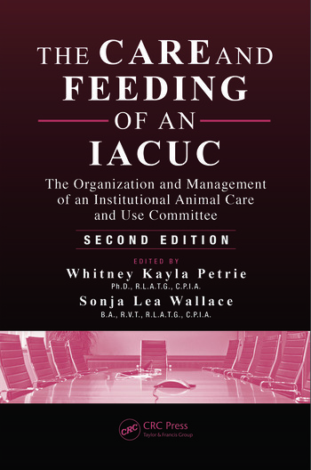 The Care and Feeding of an IACUC The Organization and Management of an Institutional Animal Care and Use Committee, Second Edition book cover