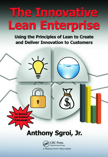 The Innovative Lean Enterprise Using the Principles of Lean to Create and Deliver Innovation to Customers book cover
