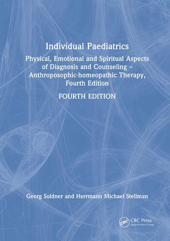 Individual Paediatrics Physical, Emotional and Spiritual Aspects of Diagnosis and Counseling -- Anthroposophic-homeopathic Therapy, Fourth Edition book cover
