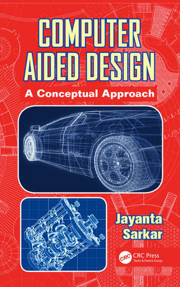 Computer Aided Design: A Conceptual Approach, 1st Edition