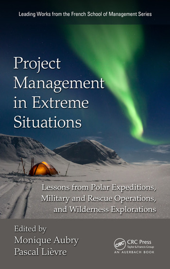 Project Management in Extreme Situations Lessons from Polar Expeditions, Military and Rescue Operations, and Wilderness Exploration book cover