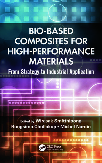 Bio-Based Composites for High-Performance Materials From Strategy to Industrial Application book cover