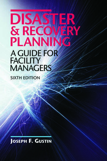 Disaster and Recovery Planning A Guide for Facility Managers, Sixth Edition book cover