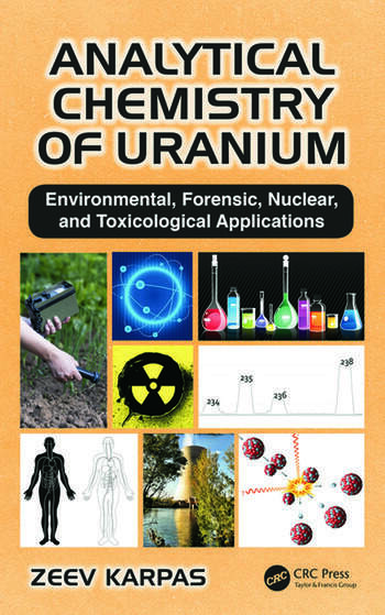 Analytical Chemistry of Uranium Environmental, Forensic, Nuclear, and Toxicological Applications book cover