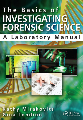 The Basics of Investigating Forensic Science: A Laboratory Manual
