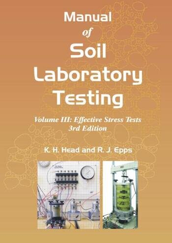 Manual of Soil Laboratory Testing Volume III: Effective Stress Tests, Third Edition book cover