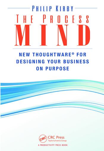 The Process Mind New Thoughtware ® for Designing Your Business on Purpose book cover