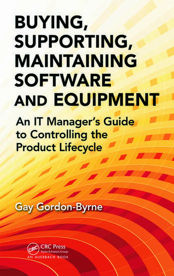 Buying, Supporting, Maintaining Software and Equipment An IT Manager's Guide to Controlling the Product Lifecycle book cover