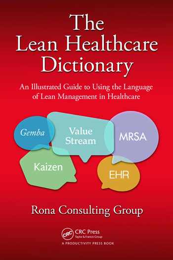 The Lean Healthcare Dictionary An Illustrated Guide to Using the Language of Lean Management in Healthcare book cover