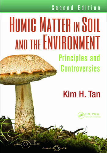 Humic Matter in Soil and the Environment Principles and Controversies, Second Edition book cover