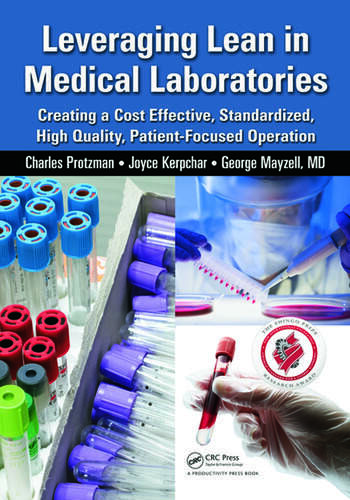 Leveraging Lean in Medical Laboratories Creating a Cost Effective, Standardized, High Quality, Patient-Focused Operation book cover