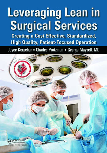 Leveraging Lean in Surgical Services Creating a Cost Effective, Standardized, High Quality, Patient-Focused Operation book cover