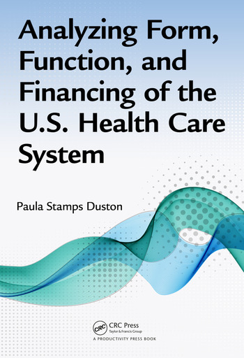 Analyzing Form, Function, and Financing of the U.S. Health Care System book cover