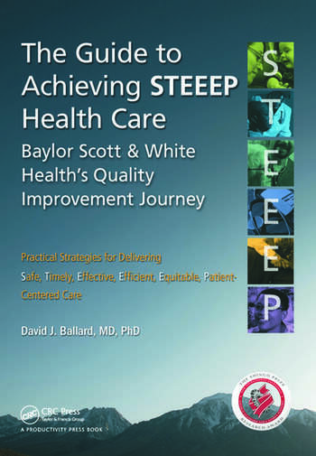 The Guide to Achieving STEEEP™ Health Care Baylor Scott & White Health's Quality Improvement Journey book cover