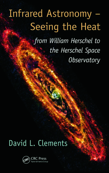 Infrared Astronomy – Seeing the Heat from William Herschel to the Herschel Space Observatory book cover