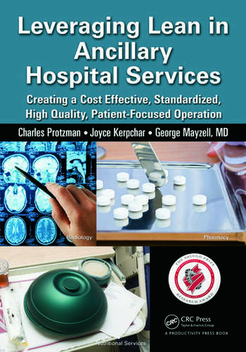Leveraging Lean in Ancillary Hospital Services Creating a Cost Effective, Standardized, High Quality, Patient-Focused Operation book cover