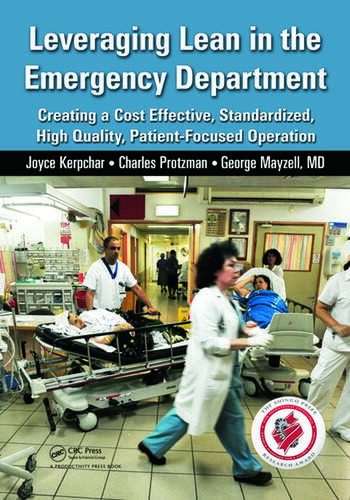 Leveraging Lean in the Emergency Department Creating a Cost Effective, Standardized, High Quality, Patient-Focused Operation book cover