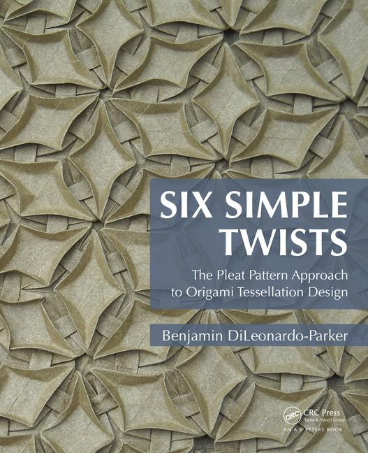 Six Simple Twists The Pleat Pattern Approach to Origami Tessellation Design book cover