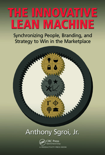 The Innovative Lean Machine Synchronizing People, Branding, and Strategy to Win in the Marketplace book cover