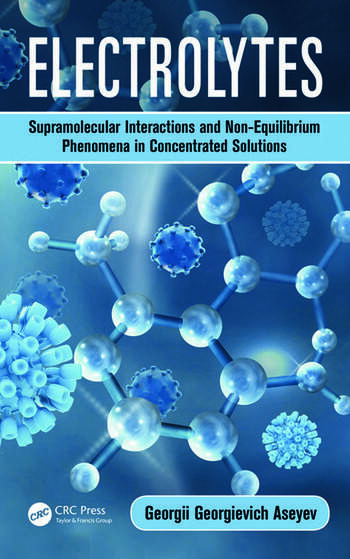 Electrolytes Supramolecular Interactions and Non-Equilibrium Phenomena in Concentrated Solutions book cover