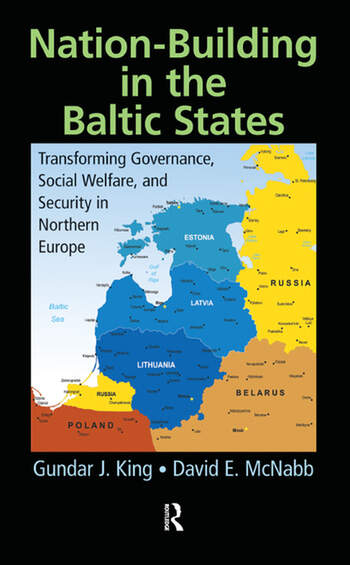 Nation-Building in the Baltic States Transforming Governance, Social Welfare, and Security in Northern Europe book cover