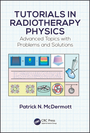Tutorials in Radiotherapy Physics Advanced Topics with Problems and Solutions book cover