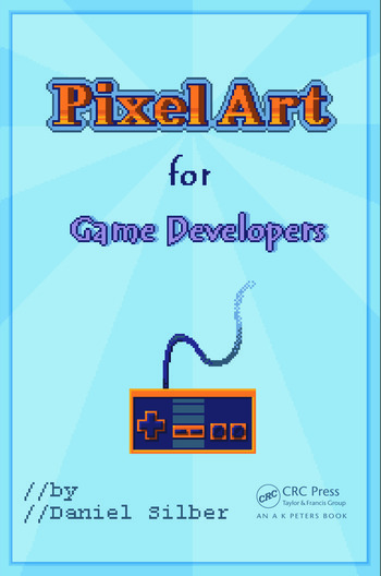 Pixel Art For Game Developers Crc Press Book